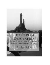 The Seat of Desolation: Pride and Worse Ambition Trilogy: Volume 1