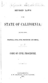 Revised Laws of the State of California: In Four Codes : Political, Civil, Civil Procedure, and Penal, Volume 3