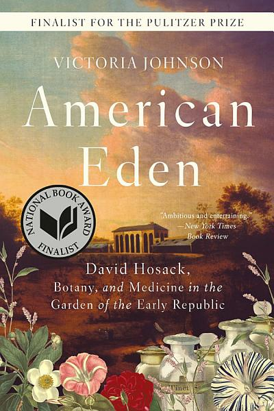 Download American Eden  David Hosack  Botany  and Medicine in the Garden of the Early Republic Book