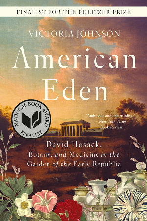 American Eden  David Hosack  Botany  and Medicine in the Garden of the Early Republic