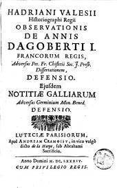 Observationis de annis Dagoberti I Francorum regis, adversus Pet. Fr. Chifletii: dissertationem, defensio, ejusdem notitiae galliarum adversus germinium Mon. Bened. Defensio