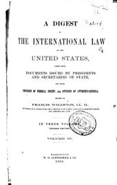 Digest of the International Law of the United States: Taken from Documents Issued by Presidents and Secretaries of State, and from Decisions of Federal Courts and Opinions of Attorneys-General, Volume 3