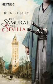 Der Samurai von Sevilla: Historischer Roman