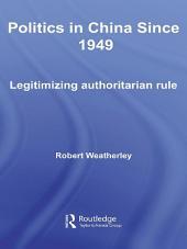 Politics in China since 1949: Legitimizing Authoritarian Rule