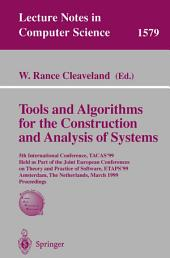 Tools and Algorithms for the Construction of Analysis of Systems: 5th International Conference, TACAS'99, Held as Part of the Joint European Conferences on Theory and Practice of Software, ETAPS'99, Amsterdam, The Netherlands, March 22-28, 1999, Proceedings
