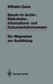 Berufe im Archiv-, Bibliotheks-, Informations- und Dokumentationswesen: Ein Wegweiser zur Ausbildung