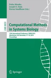 Computational Methods in Systems Biology: 12th International Conference, CMSB 2014, Manchester, UK, November 17-19, 2014, Proceedings