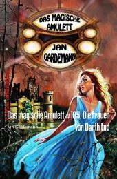 Das magische Amulett #105: Die Frauen von Darth End: Cassiopeiapress Romantic Thriller
