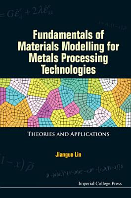 Fundamentals of Materials Modelling for Metals Processing Technologies