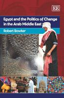 Egypt and the Politics of Change in the Arab Middle East PDF