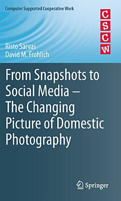 From Snapshots to Social Media   The Changing Picture of Domestic Photography PDF