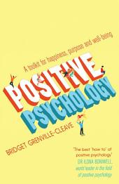 Positive Psychology: A Toolkit for Happiness, Purpose and Well-being