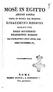 Mosè in Egitto azione sacra posta in musica dal maestro Gioacchino Rossini eseguito dagli Accademici Filarmonici romani la primavera dell'anno 1825. Dell'Accademia 4