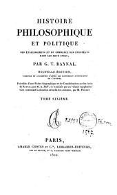 Histoire philosophique et politique des établissemens et du commerce des Européens dans le deux Indes: Volume6