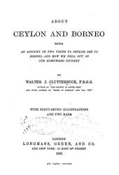 About Ceylon and Borneo: Being an Account of Two Visits to Ceylon, One to Borneo, and how We Fell Out on Our Homeward Journey