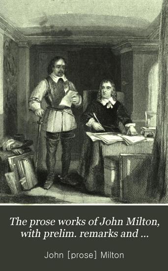 The prose works of John Milton  with prelim  remarks and notes by J A  St  John PDF