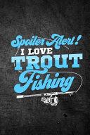 Download Spoiler Alert I Love Trout Fishing Book