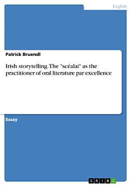 Irish storytelling  The  sc  alai  as the practitioner of oral literature par excellence PDF