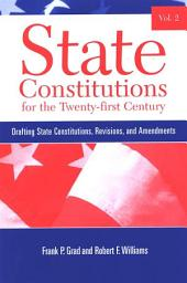 State Constitutions for the Twenty-first Century, Volume 2: Drafting State Constitutions, Revisions, and Amendments