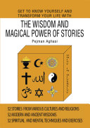 Get to Know Yourself and Transform Your Life with the Wisdom and Magical Power of Stories