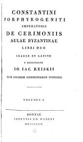 De cerimoniis aulae Byzantinae libri duo: graece et latine, Volume 1