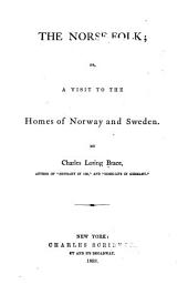 The Norse Folk: Or, A Visit to the Homes of Norway and Sweden