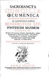 Sacrosancta Concilia oecumenica prolegomenis, & commentariis illustrata ad sanctissimum patrem Clementem XII pontificem maximum: Volume 4