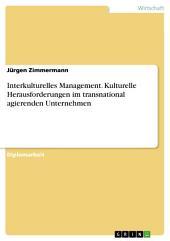 Interkulturelles Management. Kulturelle Herausforderungen im transnational agierenden Unternehmen