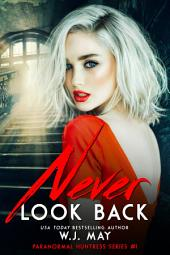 Never Look Back: Shifter, Vamper, Paranormal Romance
