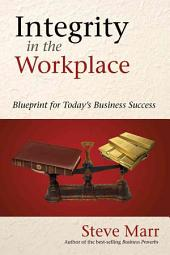 Integrity in the Workplace: Blueprint for Today's Business Success