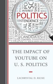 The Impact of YouTube on U.S. Politics