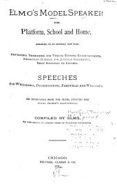 Elmo's Model Speaker for Platform, School and Home, Arranged on an Entirely New Plan: Providing Programmes for Twelve Evening Entertainments, Selections Suitable for Juvenile Gatherings, Brief Responses to Encores. Speeches for Weddings, Presentations, Farewells and Welcomes. An Invaluable Book for Clubs, Lyceums and Young People's Associations