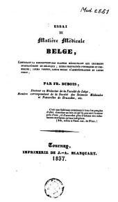 Essai de matière médicale belge: contenant la description des plantes médicinales qui croissent spontanément en Belgique ...