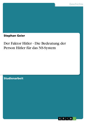 Der Faktor Hitler   Die Bedeutung der Person Hitler f  r das NS System PDF