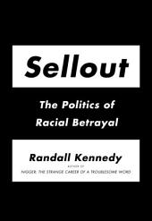 Sellout: The Politics of Racial Betrayal