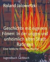 Geschichte mit eigenen Filmen: In der urigen und unheimlich alten Stadt Ratingen: Eine liebliche Rittergeschichte