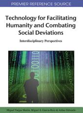 Technology for Facilitating Humanity and Combating Social Deviations: Interdisciplinary Perspectives: Interdisciplinary Perspectives
