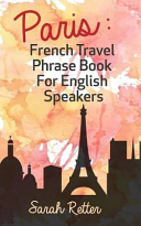 Paris: French Travel Phrase Book for English Speakers
