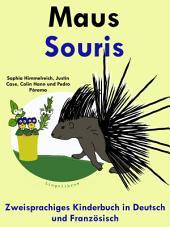 Maus - Souris: Zweisprachiges Kinderbuch in Deutsch und Französisch.: Mit Spaß Französisch lernen