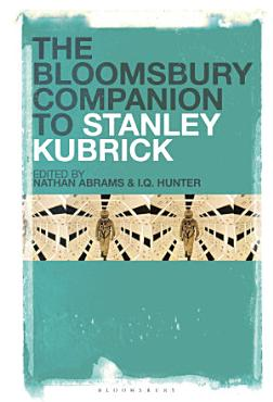 The Bloomsbury Companion to Stanley Kubrick PDF