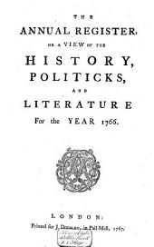 The Annual Register: Or a View of the History, Politics and Literature, for the Year .., Volume 9