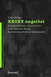 XX0XY ungelöst: Hermaphroditismus, Sex und Gender in der deutschen Medizin. Eine historische Studie zur Intersexualität