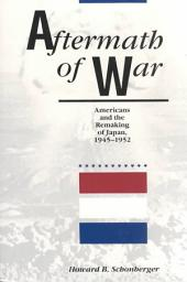 Aftermath of War: Americans and the Remaking of Japan, 1945-1952