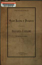 Proceedings of the General Assembly of Pennsylvania on the Death of Bayard Taylor, Late Minister to Germany