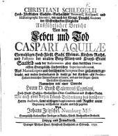 C. Schlegelii ... ausführlicher Bericht von dem Leben und Tod C. Aquilæ, ehemaligen ... Pastoris der ... Crayss-Stadt Saalfeld ... mit einer Vorrede ... E. S. Cypriani ... ans Licht gegeben von J. Zeitzschel