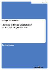 "The role ot female characters in Shakespeare's ""Julius Caesar"""
