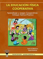 La educación física cooperativa: Aprendizaje y juegos cooperativos: enfoque teórico-práctico