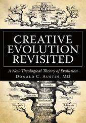 Creative Evolution Revisited: A New Theological Theory of Evolution