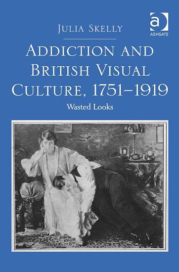 Addiction and British Visual Culture  1751   1919 PDF