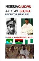 Nigeria Ojukwu Azikiwe Biafra Beyond the Rising Sun PDF